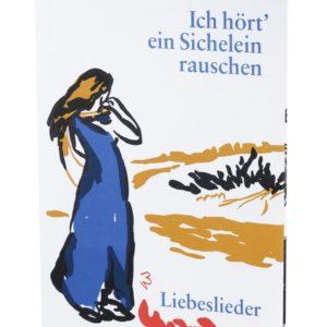 ICH HÖRT' EIN SICHELEIN RAUSCHEN. Liebeslieder | 4farbiges originalgrafisches Buch. 26 × 21 cm, Original-Offset, 2006