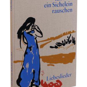 ICH HÖRT' EIN SICHELEIN RAUSCHEN. Liebeslieder | Cover. 4farbiges originalgrafisches Buch. 26 × 21 cm, Original-Offset, 2006